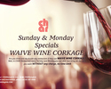 Sunday & Monday Waive Wine Corkage